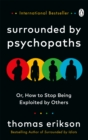 Surrounded by Psychopaths : or, How to Stop Being Exploited by Others - Book