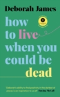 How to Live When You Could Be Dead - Book