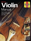 Violin Manual : How to assess, buy, set-up and maintain your violin - Book