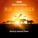 Just So Stories : Samuel West Reads a Selection of Just So Stories - Book