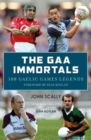 The GAA Immortals : 100 Gaelic Games Legends - Book