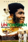 The Unforgiven : Missionaries or Mercenaries? The Untold Story of the Rebel West Indian Cricketers Who Toured Apartheid South Africa - Book