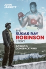 The Sugar Ray Robinson Story : Boxing's Comeback King - Book