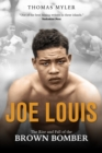 Joe Louis : The Rise and Fall of the Brown Bomber - Book