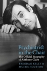 Psychiatrist in the Chair : The Official Biography of Anthony Clare - Book