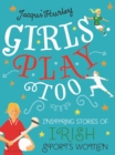 Girls Play Too : Inspiring Stories of Irish Sportswomen - Book