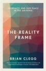 The Reality Frame : Relativity and our place in the universe - Book