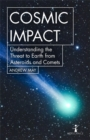 Cosmic Impact : Understanding the Threat to Earth from Asteroids and Comets - Book