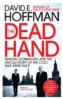 The Dead Hand : Reagan, Gorbachev and the Untold Story of the Cold War Arms Race - Book