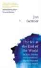 The Ice at the End of the World : An Epic Journey Into Greenland's Buried Past and Our Perilous Future - Book