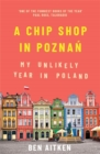 A Chip Shop in Poznan : My Unlikely Year in Poland - Book