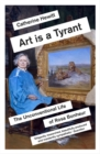 Art is a Tyrant : The Unconventional Life of Rosa Bonheur - Book