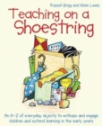 Teaching on a Shoestring : An A-Z of everyday objects to enthuse and engage children and extend learning in the early years - Book