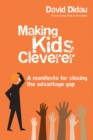 Making Kids Cleverer :  A manifesto for closing the advantage gap - eBook
