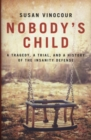 Nobody's Child : A Tragedy, a Trial, and a History of the Insanity Defense - Book