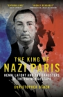 The King of Nazi Paris : Henri Lafont and the Gangsters of the French Gestapo - eBook