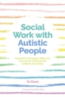 Social Work with Autistic People : Essential Knowledge, Skills and the Law for Working with Children and Adults - Book