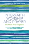 Interfaith Worship and Prayer : We Must Pray Together - Book