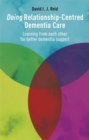 Doing Relationship-Centred Dementia Care : Learning from Each Other for Better Dementia Support - Book