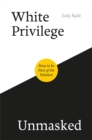 White Privilege Unmasked : How to be Part of the Solution - Book