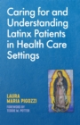 Caring for and Understanding Latinx Patients in Health Care Settings - Book