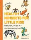 Healthy Mindsets for Little Kids : A Resilience Programme to Help Children Aged 5-9 with Anger, Anxiety, Attachment, Body Image, Conflict, Discipline, Empathy and Self-Esteem - Book