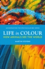 Life in Colour : How Animals See the World - Book
