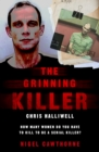 The Grinning Killer: Chris Halliwell - How Many Women Do You Have to Kill to Be a Serial Killer? : The Story Behind ITV's A Confession - Book