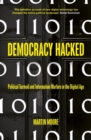 Democracy Hacked : How Technology is Destabilising Global Politics - Book