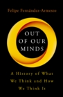 Out of Our Minds : What We Think and How We Came to Think It - Book