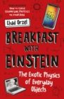 Breakfast with Einstein : The Exotic Physics of Everyday Objects - Book