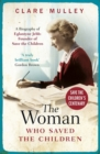 The Woman Who Saved the Children : A Biography of Eglantyne Jebb: Founder of Save the Children - Book