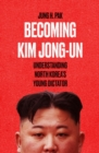 Becoming Kim Jong Un : Understanding North Korea's Young Dictator - Book