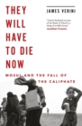 They Will Have to Die Now : Mosul and the Fall of the Caliphate - Book