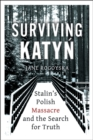 Surviving Katyn : Stalin's Polish Massacre and the Search for Truth - Book