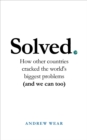 Solved : How other countries cracked the world's biggest problems (and we can too) - Book