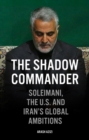 The Shadow Commander : Soleimani, the US, and Iran's Global Ambitions - Book
