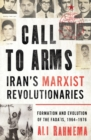 Call to Arms: Iran's Marxist Revolutionaries : Formation and Evolution of the Fada'is, 1964-1976 - Book