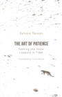 The Art of Patience : Seeking the Snow Leopard in Tibet - Book