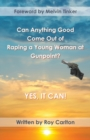 Can Anything Good Come Out of Raping a Young Woman at Gunpoint? Yes, it Can! : Read how asking God to guide can turn tragedy into blessing - Book