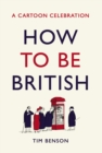 How to be British : A cartoon celebration - Book