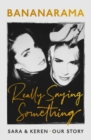 Really Saying Something : Sara & Keren - Our Bananarama Story - Book