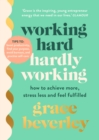 Working Hard, Hardly Working : How to achieve more, stress less and feel fulfilled - Book