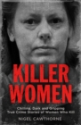 Killer Women : Chilling, Dark and Gripping True Crime Stories of Women Who Kill - Book