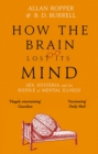 How The Brain Lost Its Mind : Sex, Hysteria and the Riddle of Mental Illness - Book