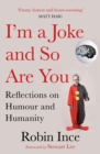 I'm a Joke and So Are You : Reflections on Humour and Humanity - Book