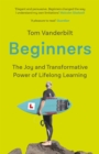 Beginners : The Joy and Transformative Power of Lifelong Learning - eBook