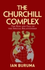 The Churchill Complex : The Curse of Being Special, from Winston and FDR to Trump and Brexit - Book