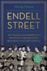 Endell Street : The Trailblazing Women who Ran World War One's Most Remarkable Military Hospital - Book