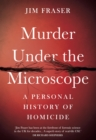 Murder Under the Microscope : A Personal History of Homicide - Book